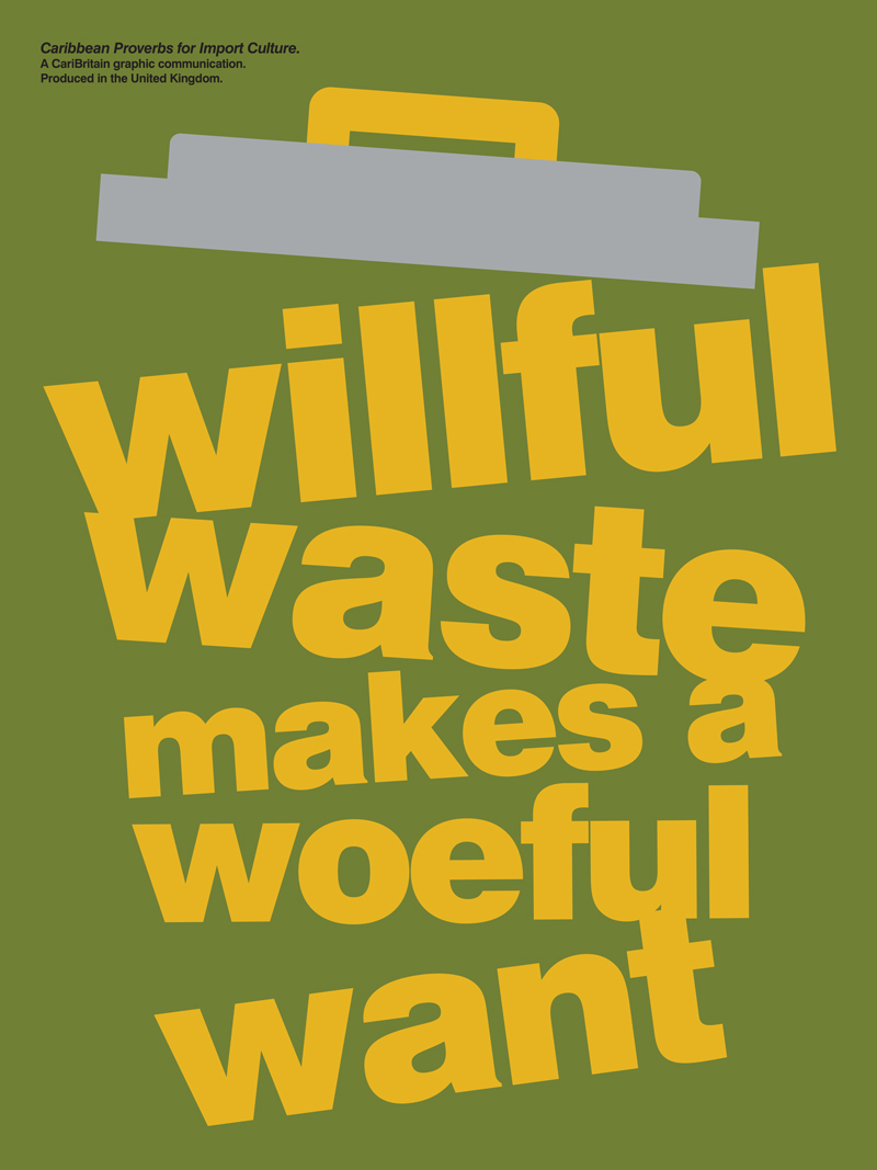 CariBritain_Willful-Waste-Makes-A-Woeful-Want